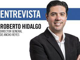Roberto Hidalgo, director general de Ancho Reyes